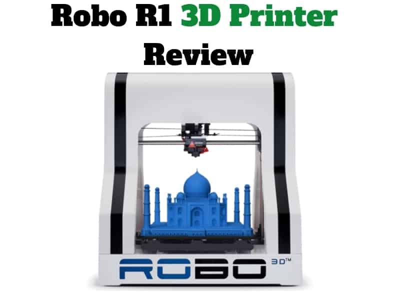 Robo R1 3D Printer Review
